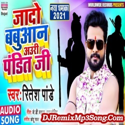 Jado Babuaan Auri Pandit Ji Ritesh Pandey Worldwide Records Bhojpuri New Bhojpuri Mp3 Song Dj Remix Gana Download